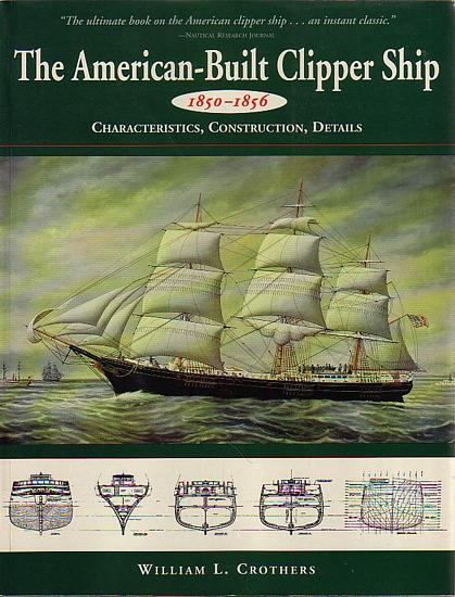 THE AMERICAN-BUILT CLIPPER SHIP 1850-1856 - Characteristics, Construction, and Details - CROTHERS, William L.