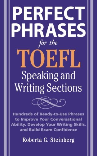 Perfect Phrases for the TOEFL Speaking and Writing Sections (Perfect Phrases Series) - Steinberg, Roberta