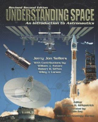 Understanding Space : An Introduction to Astronautics - Sellers, Jerry Jon; Astore, William J.; Giffen, Robert B.; Larson, Wiley J; Sellers, Jerry; Astore, William; G