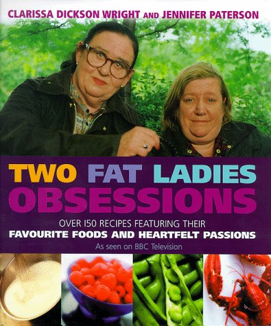 Two Fat Ladies - Obsessions: Over 150 Recipes Featuring Their Favourite Foods and Heartfelt Passions - Jennifer Paterson