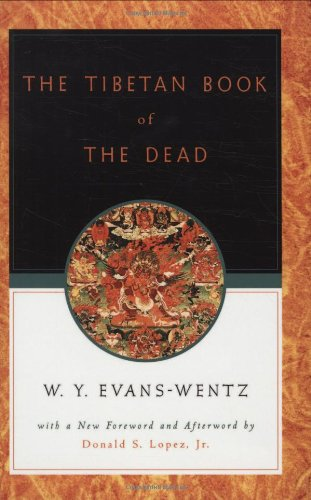 The Tibetan Book of the Dead: Or The After-Death Experiences on the Bardo Plane, according to L=ama Kazi Dawa-Samdup's English Rendering - W. Y. Evans-Wentz