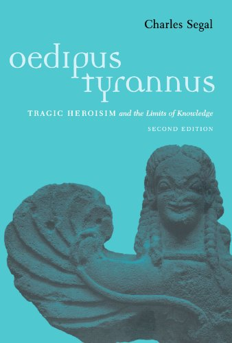 Oedipus Tyrannus: Tragic Heroism and the Limits of Knowledge - Charles Segal