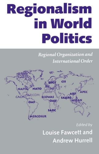 Regionalism in World Politics: Regional Organization and International Order - Louise Fawcett; Andrew Hurrell