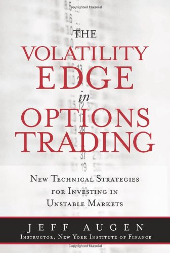 The Volatility Edge in Options Trading: New Technical Strategies for Investing in Unstable Markets - Jeff Augen