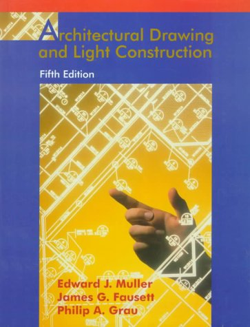Architectural Drawing and Light Construction - Edward John Muller; Philip A. Grau; James G. Fausett