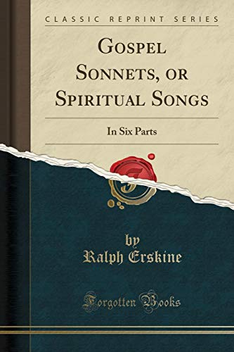 Gospel Sonnets, or Spiritual Songs: In Six Parts (Classic Reprint) - Ralph Erskine