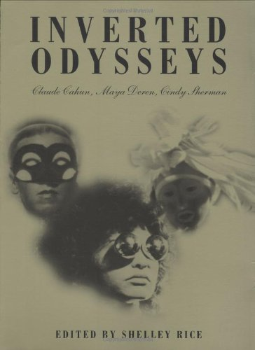 Inverted Odysseys: Claude Cahun, Maya Deren, Cindy Sherman - Shelley Rice