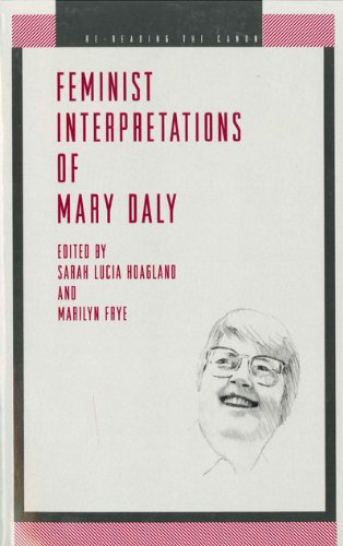 Feminist Interpretations of Mary Daly (Re-Reading the Canon) - Sarah Lucia Hoagland; Marilyn Frye