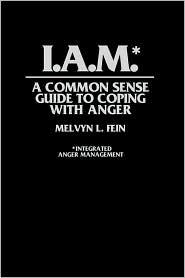 I.A.M.*: A Common Sense Guide to Coping with Anger