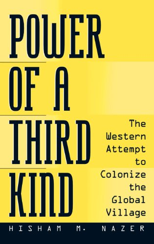 Power of a Third Kind: The Western Attempt to Colonize the Global Village - Hisham Nazer