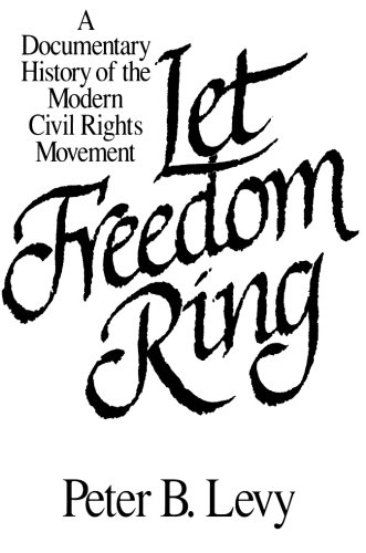 Let Freedom Ring: A Documentary History of the Modern Civil Rights Movement - Peter B. Levy