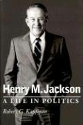 Henry M. Jackson: A Life in Politics