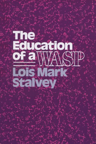 The Education of a Wasp (Wisconsin Studies in American Autobiogra) - Lois Mark Stalvey
