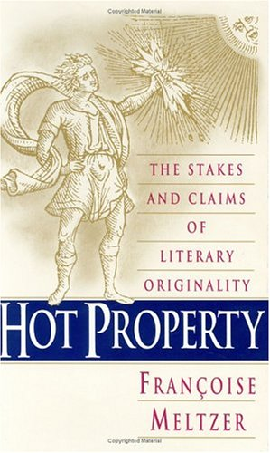 Hot Property: The Stakes and Claims of Literary Originality - Françoise Meltzer