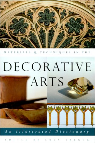 Materials  &  Techniques in the Decorative Arts: An Illustrated Dictionary - Lucy Trench