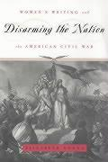 Disarming the Nation: Women's Writing and the American Civil War