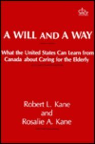 A Will and a Way : What the United States Can Learn from Canada about Caring for the Elderly - Rosalie S. Kane; Robert L. Kane