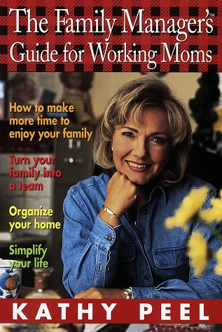 Family Manager's Guide for Working Moms - Kathy Peel