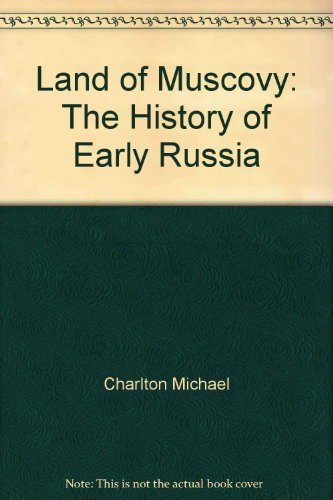 Land of Muscovy: The History of Early Russia