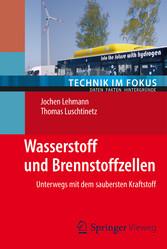 Wasserstoff und Brennstoffzellen - Unterwegs mit dem saubersten Kraftstoff - Jochen Lehmann, Thomas Luschtinetz