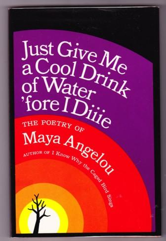 Just Give Me a Cool Drink of Water Fore I Die: Poetry