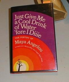 Just Give Me a Cool Drink of Water 'Fore I Die : Poems - Maya Angelou