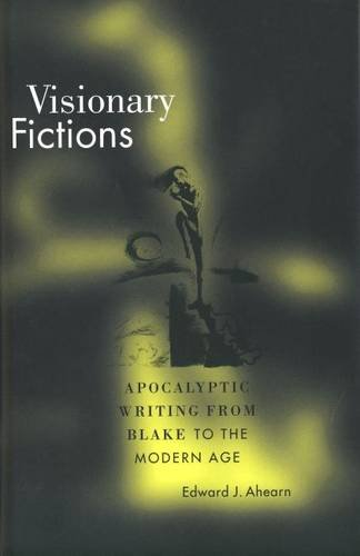 Visionary Fictions: Apocalyptic Writing from Blake to the Modern Age - Edward J. Ahearn