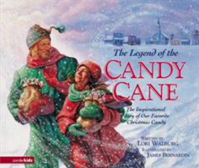 The Legend of the Candy Cane : The Inspirational Story of Our Favorite Christmas Candy - James Bernardin; Lori Walburg
