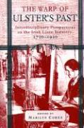 The Warp of Ulster's Past: Interdisciplinary Perspectives on the Irish Linen Industry, 1700-1920