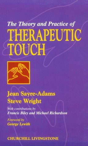 The Theory and Practice of Therapeutic Touch - Jean Sayre-Adams; Stephen G. Wright