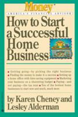 How to Start a Successful Home Business - Lesley Alderman; Karen Cheney
