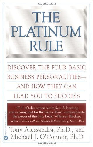 The Platinum Rule: Discover the Four Basic Business Personalities and How They Can Lead You to Success - Tony Alessandra, Michael J. O'Connor