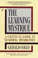 """The Learning Mystique: A Critical Look at """"Learning Disabilities"""""""