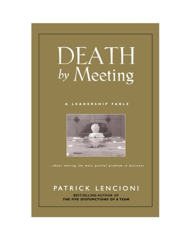 Death by Meeting : A Leadership Fable... about Solving the Most Painful Problem in Business - Patrick Lencioni