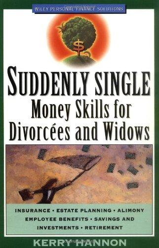 Suddenly Single: Money Skills for Divorcees and Widows (Wiley Personal Finance Solutions/Your Family Matters) - Kerry Hannon