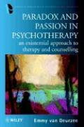 Paradox and Passion in Psychotherapy: An Existential Approach to Therapy and Counselling