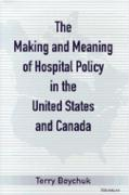 The Making and Meaning of Hospital Policy in the United States and Canada
