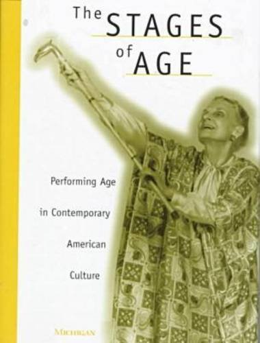 The Stages of Age: Performing Age in Contemporary American Culture - Anne Davis Basting