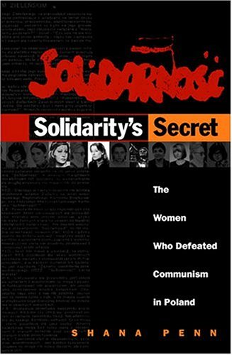 Solidarity's Secret: The Women Who Defeated Communism in Poland - Shana Penn