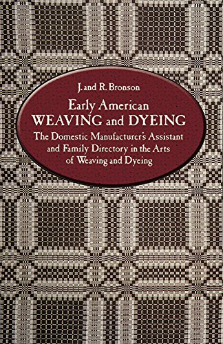 Early American Weaving and Dyeing (Dover Americana): The Domestic Manufacturer's Assistant and Family Directory in the Arts of Weaving and D - J. Bronson; R. Bronson