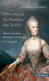 Herrscherin im Paradies der Teufel - Maria Carolina, Königin von Neapel - Friederike Hausmann
