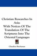 Christian Researches in Asia: With Notices of the Translation of the Scriptures Into the Oriental Languages - Buchanan, Claudius