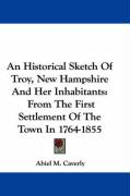 An Historical Sketch of Troy, New Hampshire and Her Inhabitants: From the First Settlement of the Town in 1764-1855 - Caverly, Abiel M.