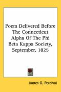 Poem Delivered Before the Connecticut Alpha of the Phi Beta Kappa Society, September, 1825 - Percival, James G.