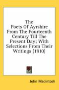 The Poets of Ayrshire from the Fourteenth Century Till the Present Day; With Selections from Their Writings (1910) - MacIntosh, John