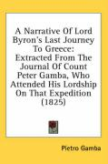 A  Narrative of Lord Byron's Last Journey to Greece: Extracted from the Journal of Count Peter Gamba, Who Attended His Lordship on That Expedition (1 - Gamba, Pietro
