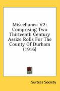 Miscellanea V2: Comprising Two Thirteenth Century Assize Rolls for the County of Durham (1916) - Surtees Society, Society