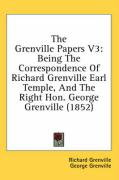 The Grenville Papers V3: Being the Correspondence of Richard Grenville Earl Temple, and the Right Hon. George Grenville (1852) - Grenville, Richard; Grenville, George