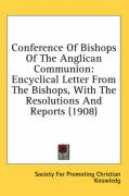 Conference of Bishops of the Anglican Communion: Encyclical Letter from the Bishops, with the Resolutions and Reports (1908) - Society for Promoting Christian Knowledg
