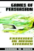 Games of Persuasion: Exercises in Media Literacy - Moreo, Dominic W.